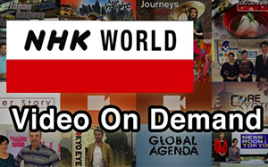 NHK WORLD TV – Full-scale Launch of Multilingual Video on Demand